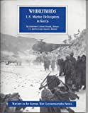 Whirly Birds : U. S. Marine Helicopters in Korea, Brown, Ronald J., 0756740665