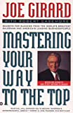 Mastering Your Way to the Top: Secrets for Success from the World's Greatest Salesman and America's Leading Businesspeople