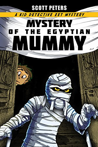 MYSTERY OF THE EGYPTIAN MUMMY: A Middle Grade Mystery (Kid Detective Zet Book 4) by [Peters, Scott]