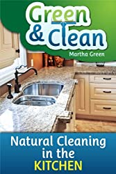 Green and Clean: Natural Cleaning in the Kitchen (English Edition)