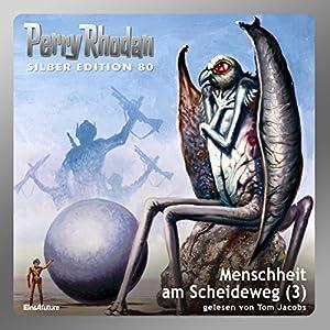 Menschheit am Scheideweg - Teil 3 (Perry Rhodan Silber Edition 80) Hörbuch