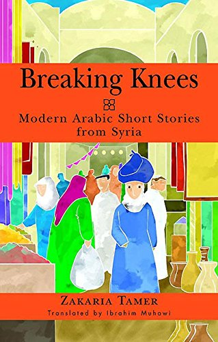 Breaking Knees: Modern Arabic Short Stories from Syria (Arab Writers in Translation)