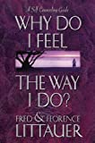 Why Do I Feel the Way I Do?, Florence Littauer and Fred Littauer, 0800756711