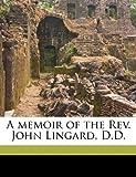 A Memoir of the Rev John Lingard, D D, Mark Aloysius Tierney, 114927221X