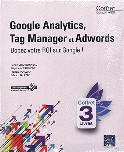 Book Google Analytics, Tag Manager et Google Adwords - Coffret de 3 livres : Dopez votre ROI sur Google !