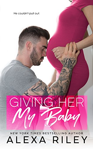 Giving Her My Baby by Alexa Riley