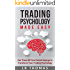 Trading Psychology Made Easy: Use These 50 Time-Tested Sayings to Transform Your Trading Psychology