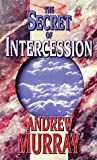 The Secret of Intercession, Andrew Murray, 0883682893