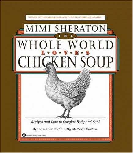 The Whole World Loves Chicken Soup: Recipes and Lore to Comfort Body and Soul by Warner Books