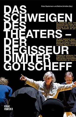 Das Schweigen des Theaters: Der Regisseur Dimiter Gotscheff