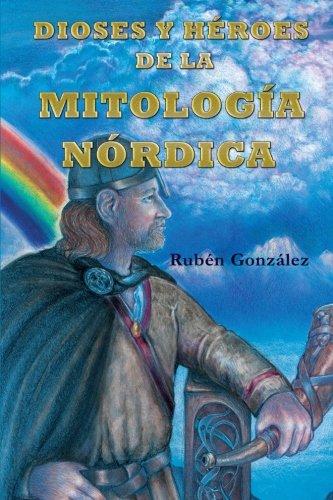 Dioses y Heroes de la Mitologia Nordica (Spanish Edition) [Ruben Gonzalez] (Tapa Blanda)
