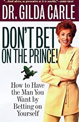 Don't Bet on the Prince! How To Have The Man You Want by Betting on Yourself