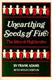 Unearthing Seeds of Fire, Frank Adams and Myles Horton, 0895870193