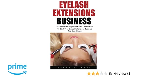 3e1e502841a Eyelash Extension Business: The Complete Beginners Guide - Learn How To  Start Your Eyelash Extensions Business And Earn Money!