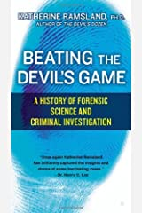 By Katherine Ramsland Beating the Devil's Game: A History of Forensic Science and Criminal (Rei Prm) [Mass Market Paperback] Mass Market Paperback