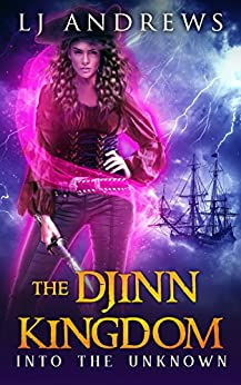 Into the Unknown (The Djinn Kingdom Book 4) by [Andrews, LJ]