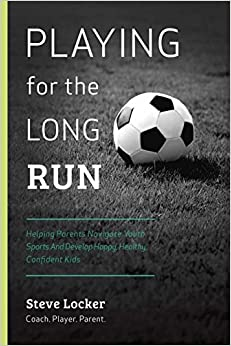 Book Playing for the Long Run: Helping Parents Navigate Youth Sports