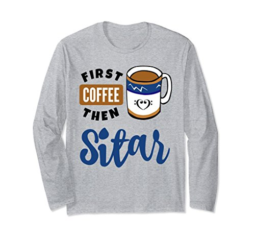 First Coffee Then Sitar Music Lover Double Bass Clef Heart Long Sleeve Shirt