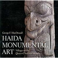 Haida Monumental Art: Villages of the Queen Charlotte Islands