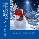 Treasures Forgotten: A Christmas story | B. M. Killaire
