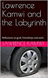 Lawrence Kamwi and the Labyrinth: Reflections on grief, friendships and work.