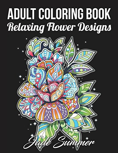 Adult Coloring Book 50 Relaxing Flower Designs With Mandala Inspired Patterns For Stress Relief