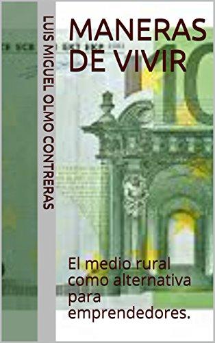 Maneras de vivir: El medio rural como alternativa para emprendedores. (Spanish Edition)
