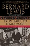 From Babel to Dragomans, Bernard Lewis, 0195182537