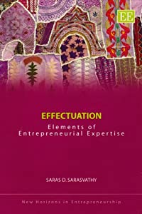 Effectuation: Elements of Entrepreneurial Expertise (New Horizons in Entrepreneurship series) by Edward Elgar Publishing