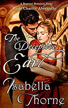 The Deceptive Earl: Lady Charity Abernathy:  A Regency Romance Novel by [Thorne, Isabella]