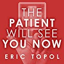 The Patient Will See You Now: The Future of Medicine Is in Your Hands Audiobook by Eric Topol, MD Narrated by Eric Michael Summerer