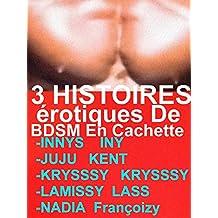3 HISTOIRES érotiques De BDSM En Cachette: 3 ROMANS érotiques à Succès POUR ADULTES(-18)! (French Edition)
