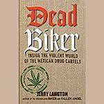 Dead Biker: Inside the Violent World of the Mexican Drug Cartels | Jerry Langton