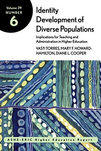 Identity Development of Diverse Populations: Implications for Teaching and Administration in Higher Education: ASHE-ERIC