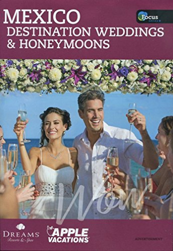 WEDDINGS & HONEYMOONS: MEXICO DESTINATION FOCUS 2018 /VIVA ROMANCE! /TRAVEL AGENT INFO /ILLUSTRATED+++