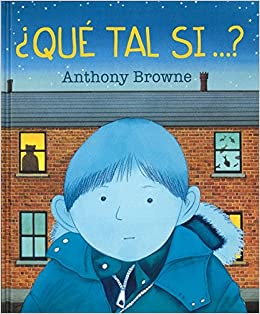 ¿Qué tal si ...? (Spanish Edition): Browne, Anthony: 9786071619280: Amazon.com: Books