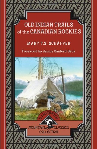 Old Indian Trails of the Canadian Rockies (Mountain Classics Collection)