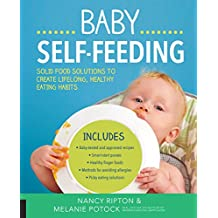 Baby Self-Feeding: Solutions for Introducing Purees and Solids to Create Lifelong, Healthy Eating Habits