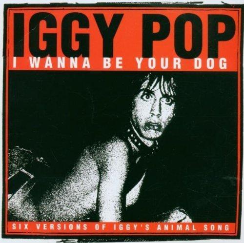 I Wanna Be Your Dog by Iggy Pop