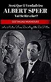 Será que o verdadeiro Albert Speer vai se revelar? As muitas faces do arquiteto de Hitler (Portuguese Edition)