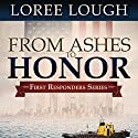 From Ashes to Honor: First Responders Series, Book 1 Audiobook by Loree Lough Narrated by Aaron Abano, Margarite Vine