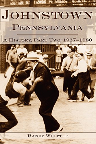 Johnstown, Pennsylvania: A History, Part Two: 1937-1980