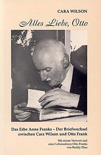 Alles Liebe, Otto. Das Erbe Anne Franks/Der Briefwechsel zwischen Cara Wilson und Otto Frank. Mit einem Vorwort von Buddy Elias