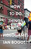 How to Do Things with Videogames (Electronic Mediations), Ian Bogost, 081667647X