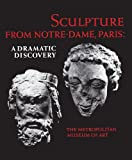 Sculpture from Notre-Dame, Paris : A Dramatic Discovery, Gomez-Moreno, Carmen, 030020129X