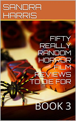 FIFTY REALLY RANDOM HORROR FILM REVIEWS TO DIE FOR: BOOK 3 -