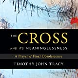 img - for The Cross and Its Meaninglessness: A Prayer of Final Obsolescence book / textbook / text book