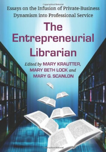 The Entrepreneurial Librarian: Essays on the Infusion of Private-business Dynamism into Professional Service by McFarland