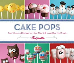 Cake Pops: Tips, Tricks, and Recipes for More Than 40 Irresistible Mini Treats by [Dudley, Angie, Bakerella]