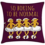 Animal Decor Pillow case Funny Ballerina Dancing Monkeys with So Boring to Be Normal Quote Print 18 X 18 inches